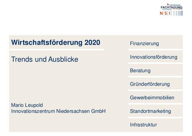 Wirtschaftsförderung 2020 Trends und Ausblicke Mario Leupold Innovationszentrum Niedersachsen GmbH Finanzierung Innovation...