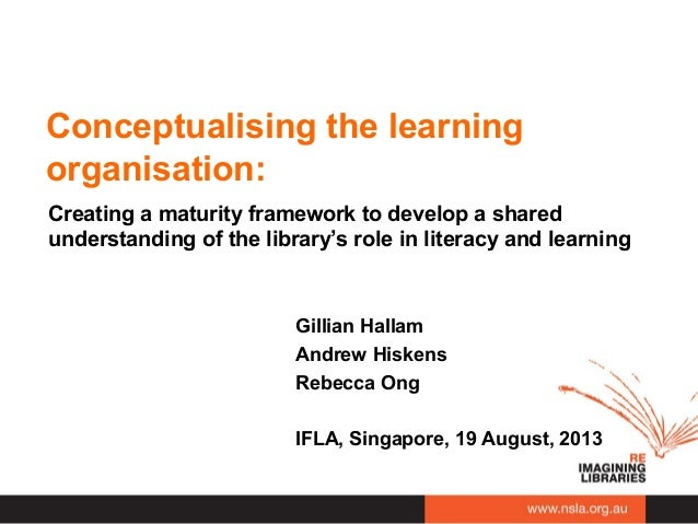 Conceptualising the learning organisation: Creating a maturity framework to develop a shared understanding of the library'...