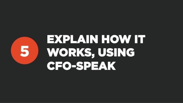 EXPLAIN HOW IT WORKS, USING CFO-SPEAK 5