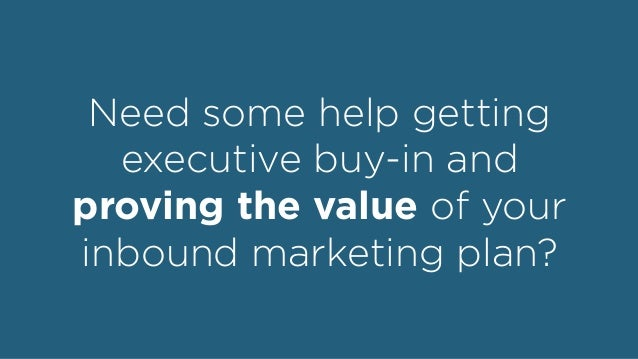 Need some help getting executive buy-in and proving the value of your inbound marketing plan?
