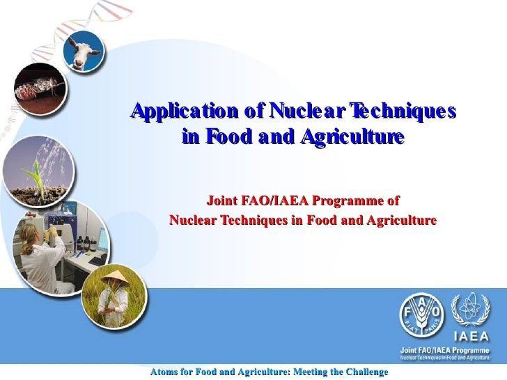 Application of Nuclear Techniques in Food and Agriculture Joint FAO/IAEA Programme of Nuclear Techniques in Food and Agric...