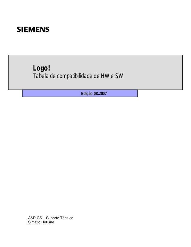 Logo! Tabela de compatibilidade de HW e SW Edição 08.2007 s A&D CS – Suporte Técnico Simatic HotLine