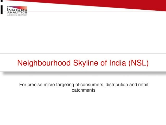 Neighbourhood Skyline of India (NSL)  For precise micro targeting of consumers, distribution and retail  catchments
