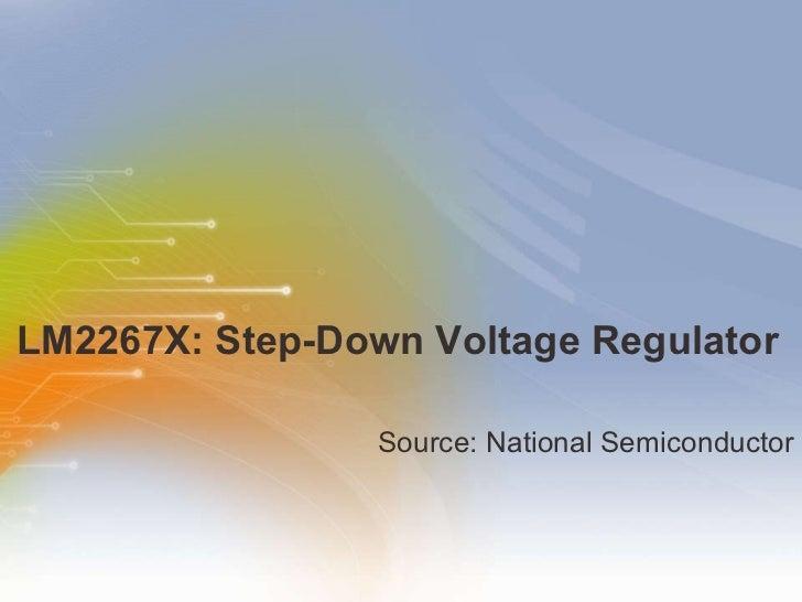 LM2267X: Step-Down Voltage Regulator <ul><li>Source: National Semiconductor </li></ul>
