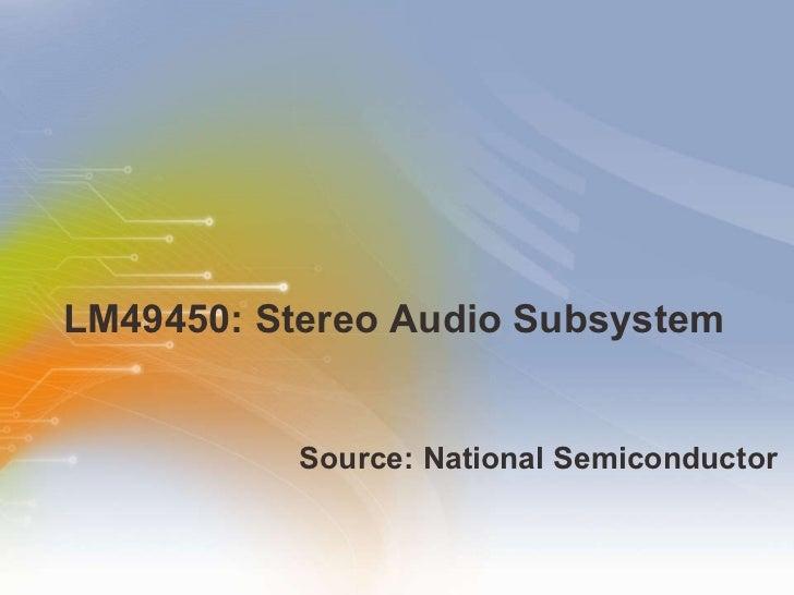 LM49450: Stereo Audio Subsystem <ul><li>Source: National Semiconductor  </li></ul>