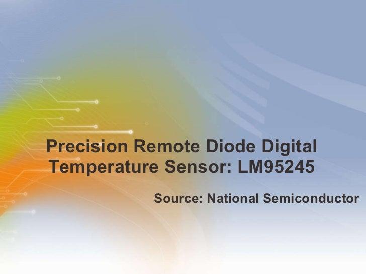 Precision Remote Diode Digital Temperature Sensor: LM95245 <ul><li>Source: National Semiconductor </li></ul>
