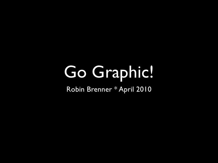 Go Graphic! Robin Brenner * April 2010