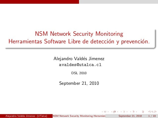 NSM Network Security Monitoring Herramientas Software Libre de detecci´on y prevenci´on. Alejandro Vald´es Jimenez avaldes...