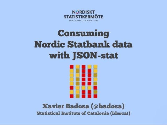 Consuming Nordic Statbank data with JSON-stat Xavier Badosa (@badosa) Statistical Institute of Catalonia (Idescat)