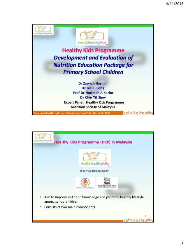 4/11/20131Healthy Kids ProgrammeDevelopment and Evaluation ofNutrition Education Package forPrimary School ChildrenDr Zawi...