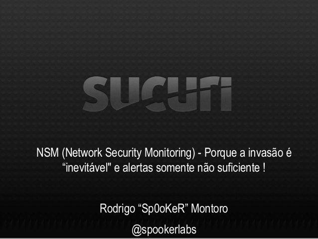 """NSM (Network Security Monitoring) - Porque a invasão é """"inevitável"""" e alertas somente não suficiente ! Rodrigo """"Sp0oKeR"""" M..."""