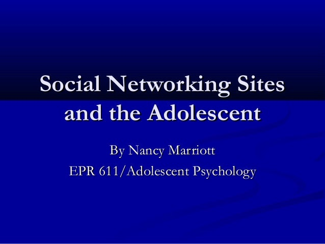 Social Networking SitesSocial Networking Sites and the Adolescentand the Adolescent By Nancy MarriottBy Nancy Marriott EPR...