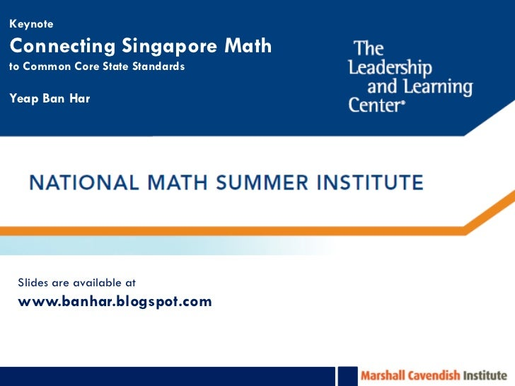 KeynoteConnecting Singapore Mathto Common Core State StandardsYeap Ban Har Slides are available at www.banhar.blogspot.com