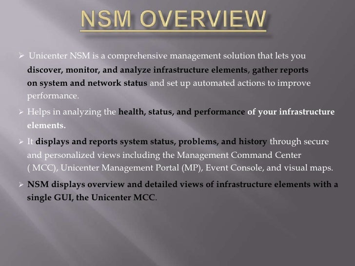 Unicenter NSM is a comprehensive management solution that lets you  discover, monitor, and analyze infrastructure elemen...