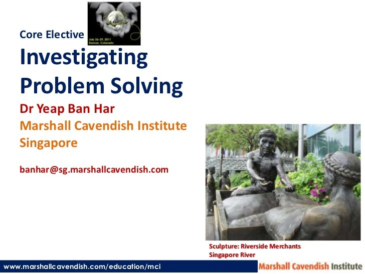 Core Elective<br />Investigating<br />Problem Solving<br />DrYeap Ban Har<br />Marshall Cavendish Institute<br />Singapore...
