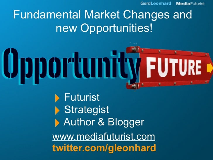 Fundamental Market Changes and       new Opportunities!           ‣ Futurist       ‣ Strategist       ‣ Author & Blogger  ...