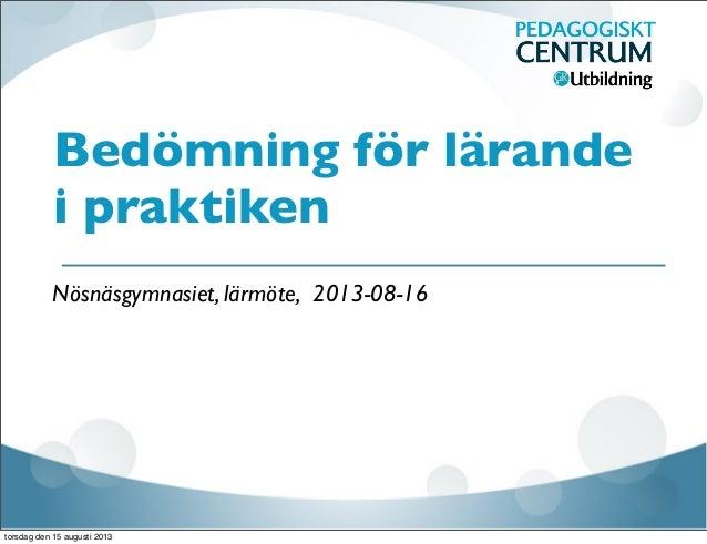 Bedömning för lärande i praktiken Nösnäsgymnasiet, lärmöte, 2013-08-16 torsdag den 15 augusti 2013