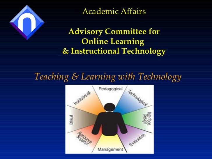 Academic Affairs Advisory Committee for Online Learning  & Instructional Technology Teaching & Learning with Technology