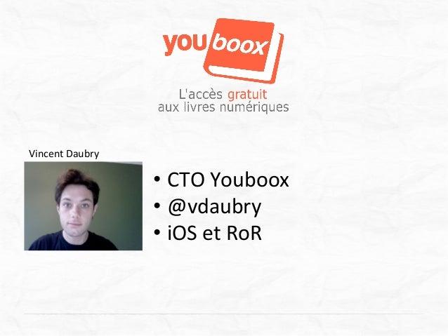 Vincent Daubry                         • CTO Youboox                         • @vdaubry                       ...
