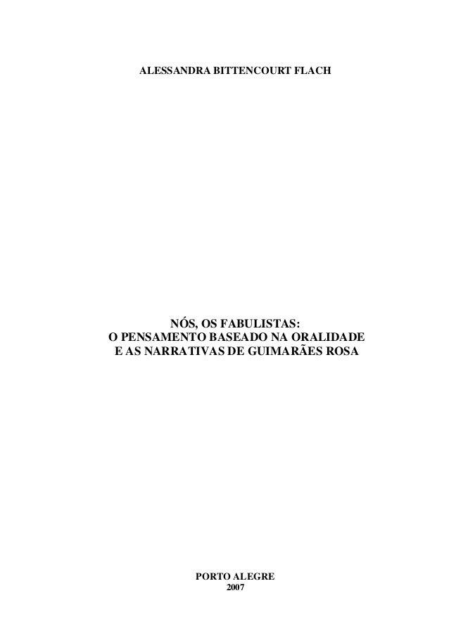 ALESSANDRA BITTENCOURT FLACH NÓS, OS FABULISTAS: O PENSAMENTO BASEADO NA ORALIDADE E AS NARRATIVAS DE GUIMARÃES ROSA PORTO...