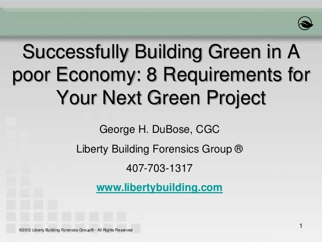 1Successfully Building Green in Apoor Economy: 8 Requirements forYour Next Green ProjectGeorge H. DuBose, CGCLiberty Build...