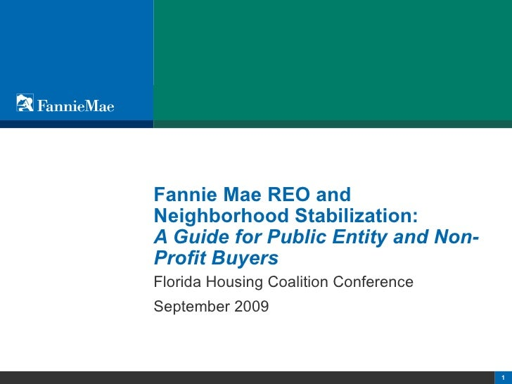 Fannie Mae REO and  Neighborhood Stabilization:  A Guide for Public Entity and Non-Profit Buyers Florida Housing Coalition...