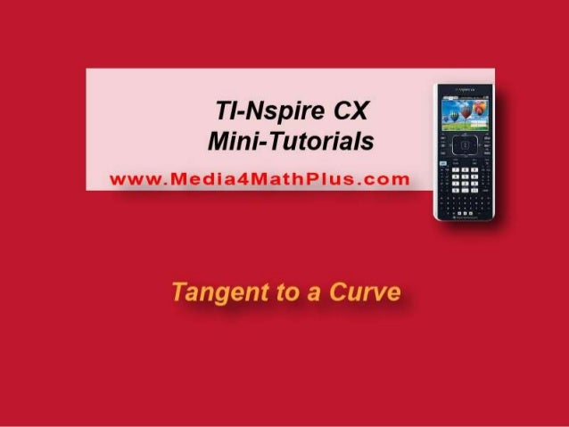 Summary • In this tutorial, you'll be graphing the tangent line to a curve. The steps in the tutorial include: – Creating ...