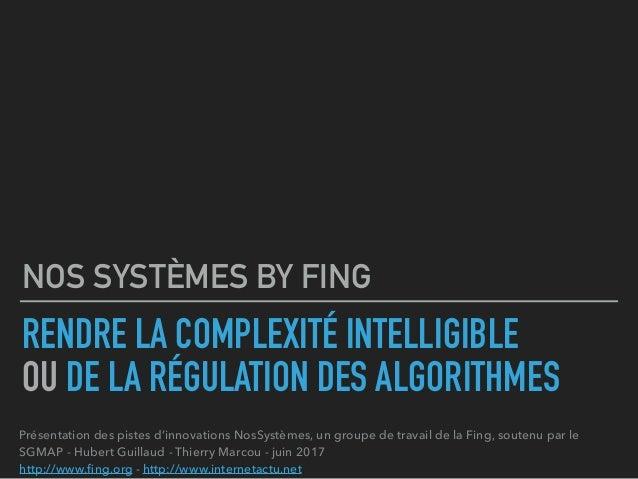 RENDRE LA COMPLEXITÉ INTELLIGIBLE OU DE LA RÉGULATION DES ALGORITHMES NOS SYSTÈMES BY FING Présentation des pistes d'innov...
