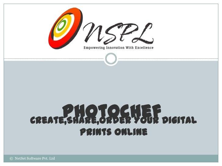 PhotochefDigital           Create,Share,Order Your                             Prints Online© NetSet Software Pvt. Ltd