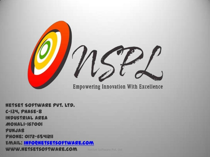 NetSet Software Pvt. Ltd.C-134, Phase-8Industrial AreaMohali-167001PunjabPhone: 0172-6541211Email: info@netsetsoftware.com...