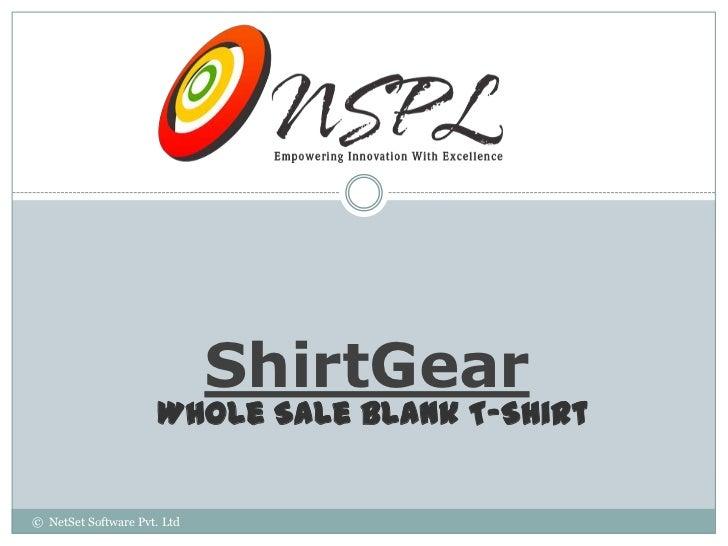 ShirtGear                      WholeSale Blank T-Shirt© NetSet Software Pvt. Ltd