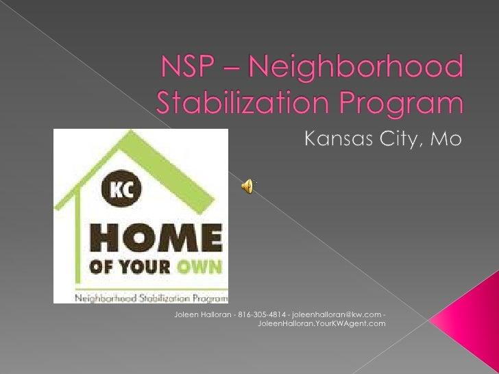 NSP – Neighborhood Stabilization Program<br />Kansas City, Mo<br />Joleen Halloran - 816-305-4814 - joleenhalloran@kw.com ...