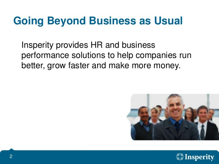 Going Beyond Business as Usual<br />Insperity provides HR and business performance solutions to help companies run better...