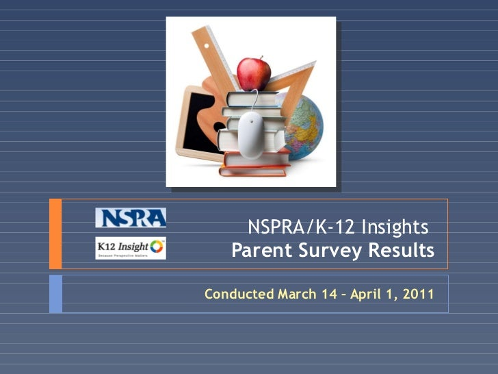NSPRA/K-12 Insights  Parent Survey Results Conducted March 14 – April 1, 2011
