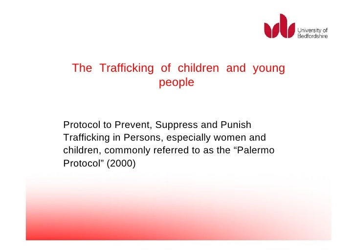 The Trafficking of children and young people  Protocol to Prevent, Suppress and Punish Trafficking in Persons, especially ...