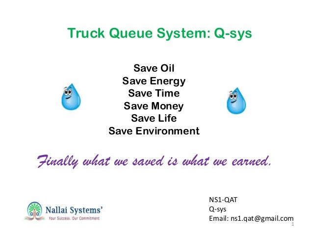 NS1-QAT Q-sys Email: ns1.qat@gmail.com Truck Queue System: Q-sys 1 Save Oil Save Energy Save Time Save Money Save Life Sav...