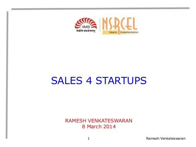 SALES 4 STARTUPS  RAMESH VENKATESWARAN 8 March 2014 1  Ramesh Venkateswaran
