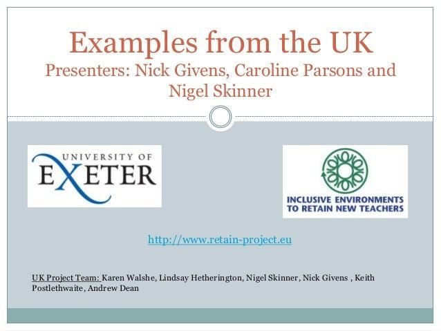 Examples fr0m the UK Presenters: Nick Givens, Caroline Parsons and Nigel Skinner UK Project Team: Karen Walshe, Lindsay He...