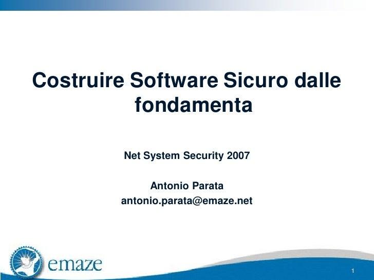 Costruire Software Sicuro dalle           fondamenta           Net System Security 2007               Antonio Parata      ...