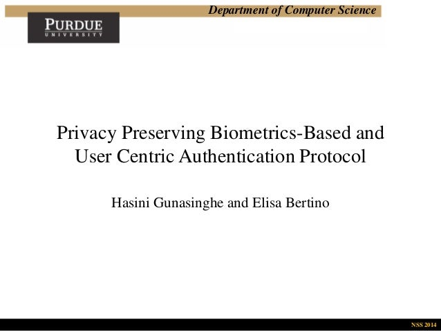Department of Computer Science Privacy Preserving Biometrics-Based and User Centric Authentication Protocol Hasini Gunasin...