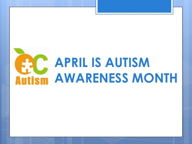 APRIL IS AUTISM AWARENESS MONTH<br />