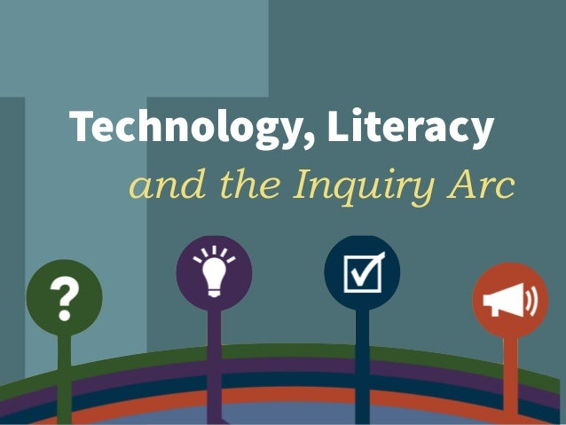 Technology, Literacy and the Inquiry Arc