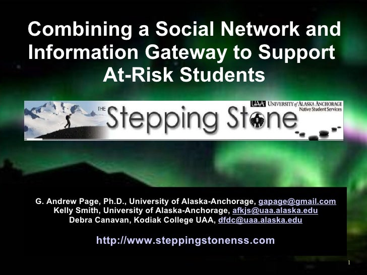 Combining a Social Network and Information Gateway to Support  At-Risk Students G. Andrew Page, Ph.D., University of Alask...