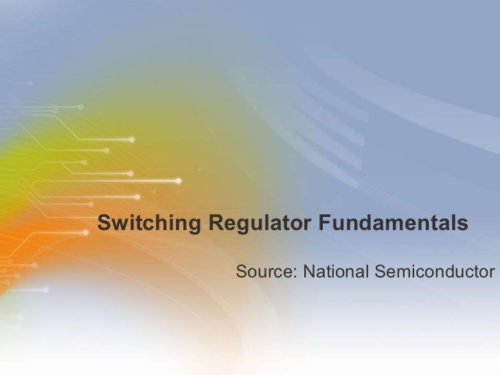 Switching Regulator Fundamentals   <ul><li>Source: National Semiconductor </li></ul>