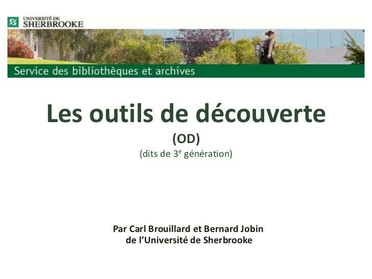 Les outils de découverte(OD)(dits de 3e génération)<br />Par Carl Brouillard et Bernard Jobin de l'Université de Sherbrook...