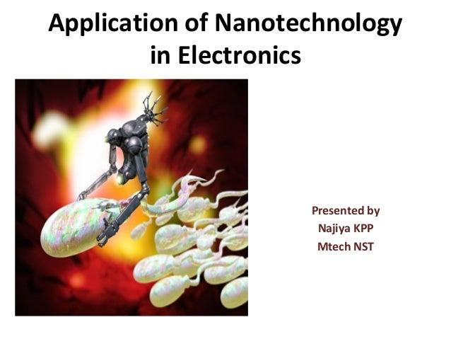 Application of Nanotechnology         in Electronics                     Presented by                      Najiya KPP     ...