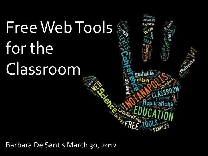 Free Web Toolsfor theClassroomBarbara De Santis March 30, 2012