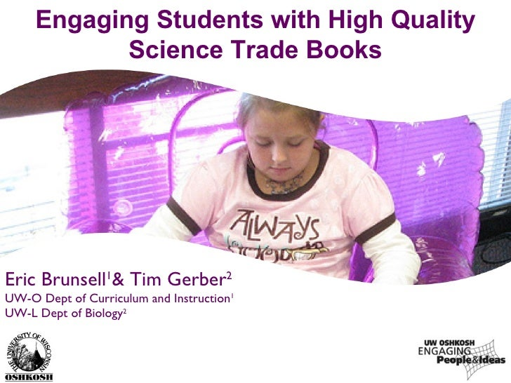 Engaging Students with High Quality Science Trade Books Eric Brunsell 1 & Tim Gerber 2 UW-O Dept of Curriculum and Instruc...