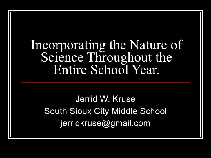 Incorporating the Nature of Science Throughout the Entire School Year. Jerrid W. Kruse South Sioux City Middle School [ema...