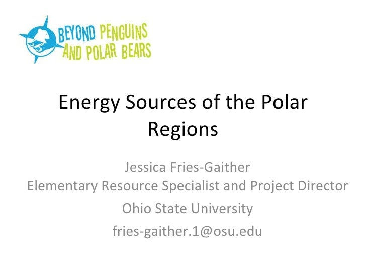 Energy Sources of the Polar Regions Jessica Fries-Gaither Elementary Resource Specialist and Project Director Ohio State U...